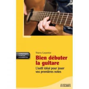 Bien débuter la guitare. L'outil idéal pour jouer vos premières notes - Thierry Carpentier