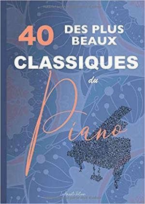 40 des plus beaux classiques du piano - partitions complètes